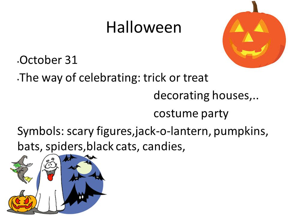 Halloween October 31 The way of celebrating: trick or treat