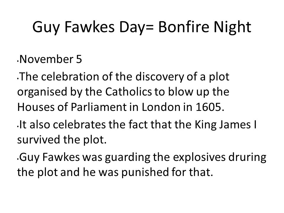 Guy Fawkes Day= Bonfire Night
