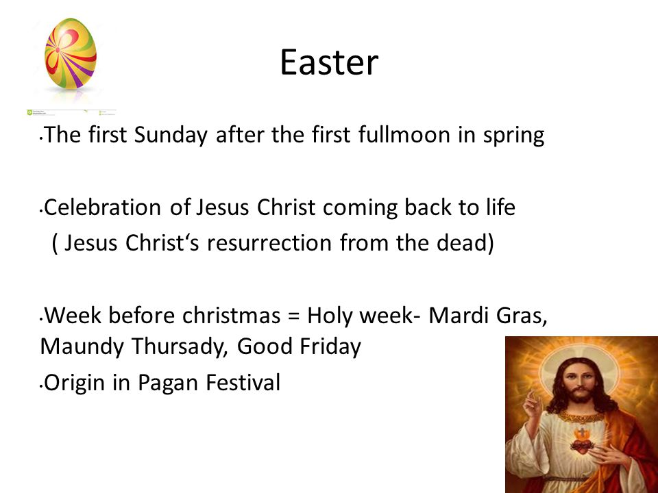 Easter The first Sunday after the first fullmoon in spring