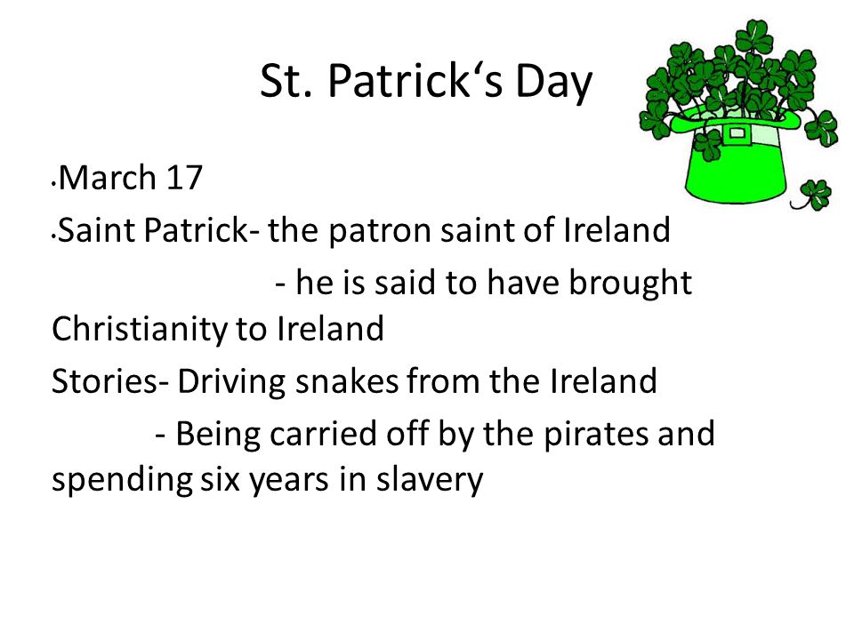 St. Patrick's Day March 17 Saint Patrick- the patron saint of Ireland