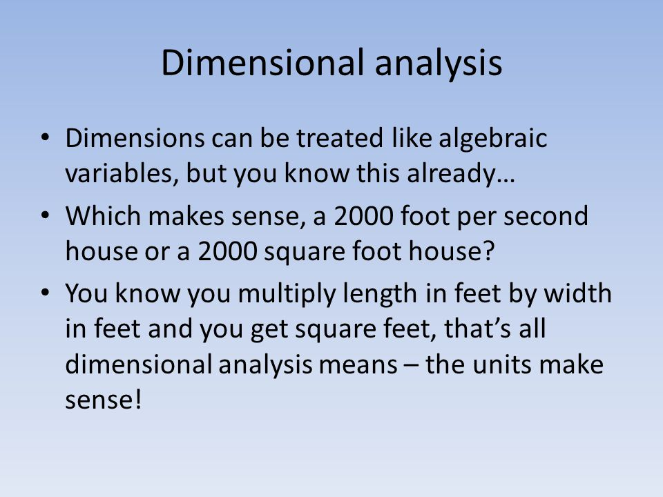 Dimensional analysis Dimensions can be treated like algebraic variables, but you know this already…
