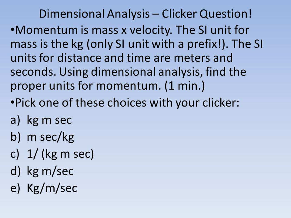 Dimensional Analysis – Clicker Question!