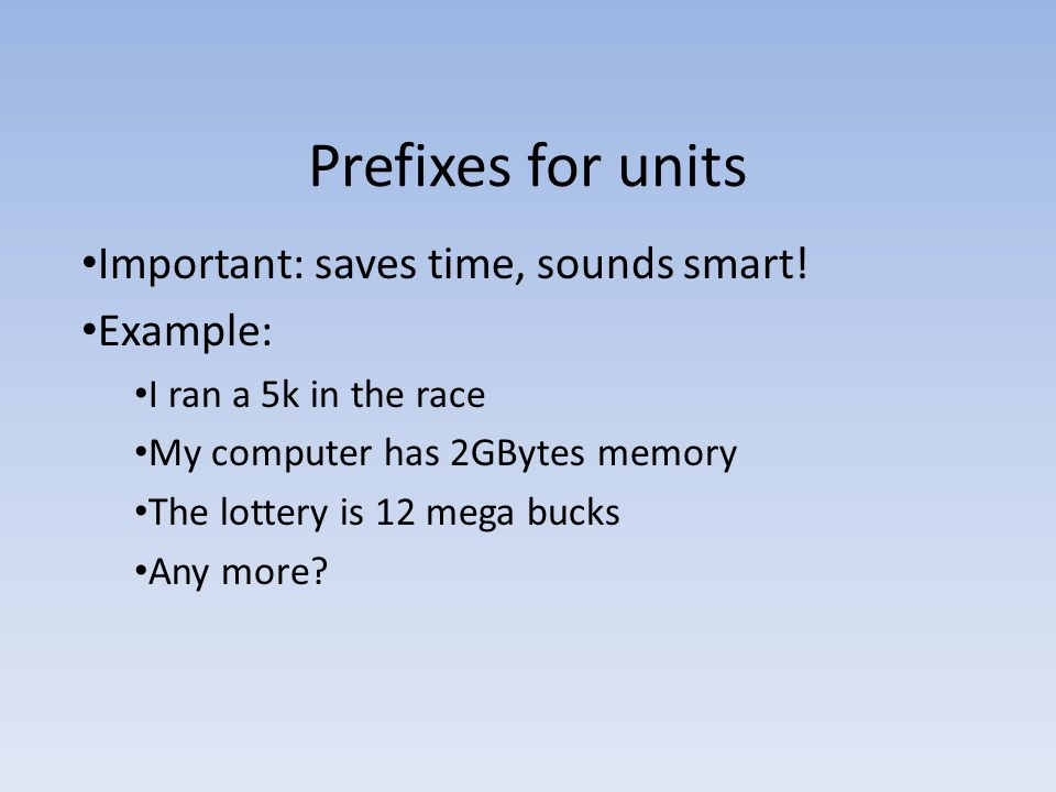 Prefixes for units Important: saves time, sounds smart! Example: