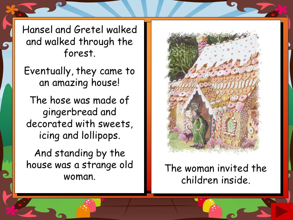 Hansel and Gretel walked and walked through the forest.