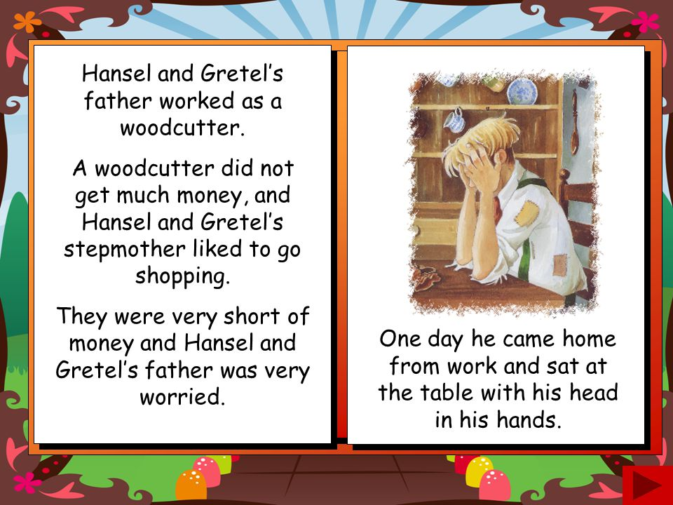 Hansel and Gretel's father worked as a woodcutter.