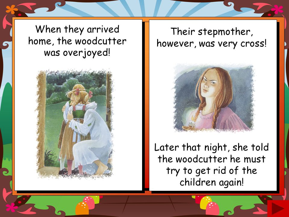 When they arrived home, the woodcutter was overjoyed!