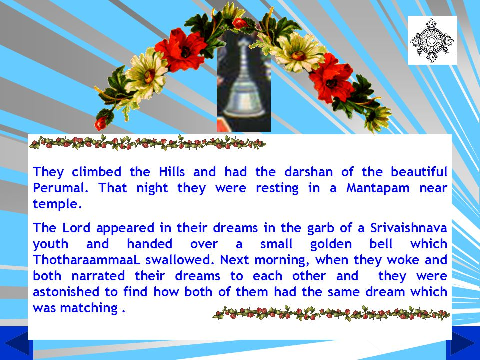 They climbed the Hills and had the darshan of the beautiful Perumal