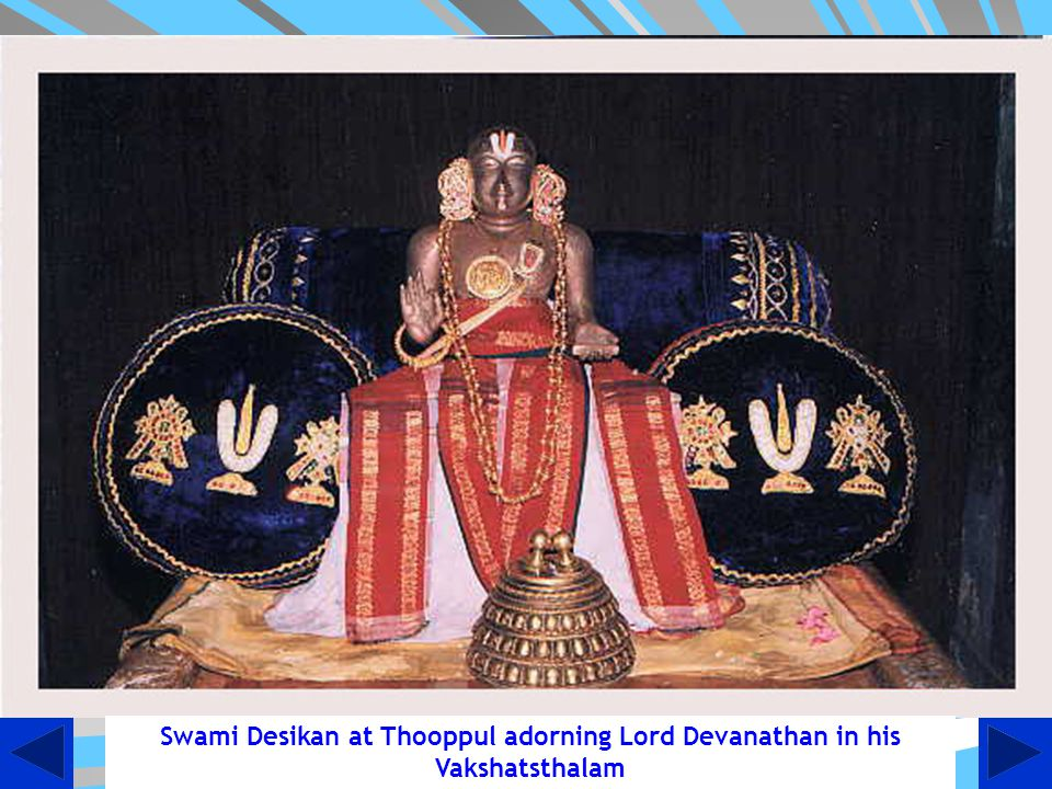 Swami Desikan at Thooppul adorning Lord Devanathan in his Vakshatsthalam