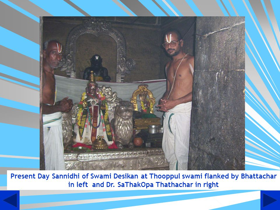 Present Day Sannidhi of Swami Desikan at Thooppul swami flanked by Bhattachar in left and Dr.