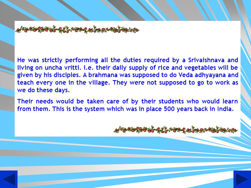 He was strictly performing all the duties required by a Srivaishnava and living on uncha vritti. i.e. their daily supply of rice and vegetables will be given by his disciples. A brahmana was supposed to do Veda adhyayana and teach every one in the village. They were not supposed to go to work as we do these days.