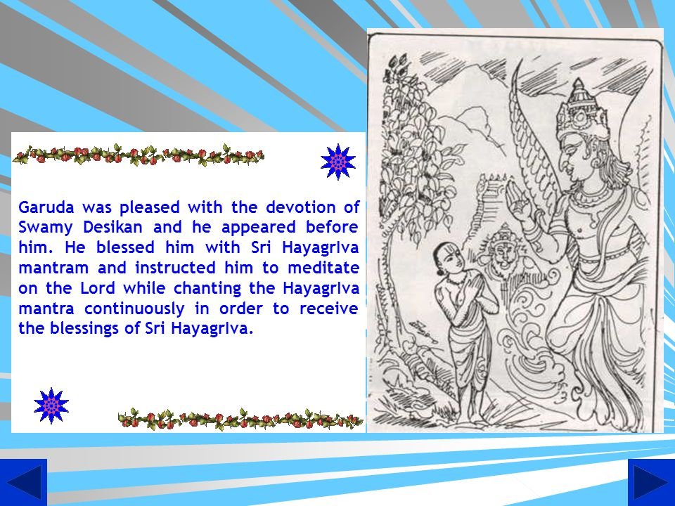 Garuda was pleased with the devotion of Swamy Desikan and he appeared before him.