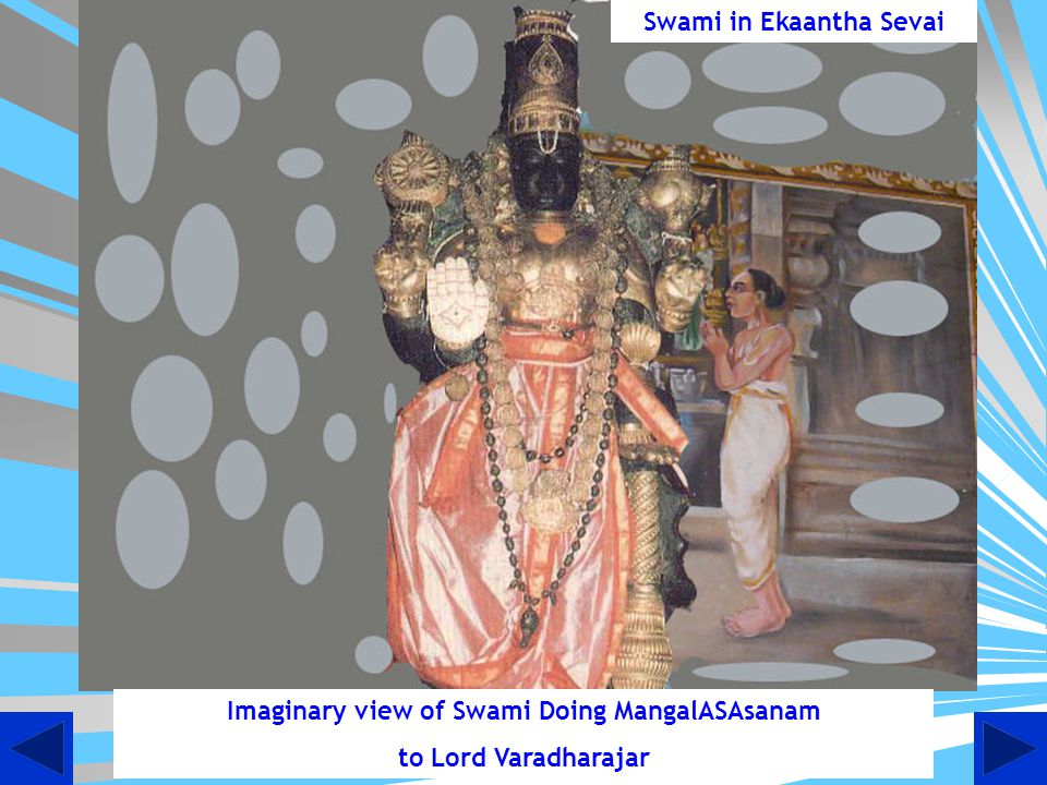 Swami in Ekaantha Sevai Imaginary view of Swami Doing MangalASAsanam