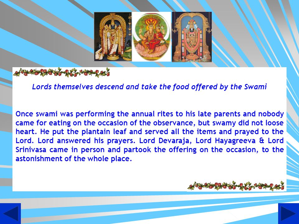 Lords themselves descend and take the food offered by the Swami