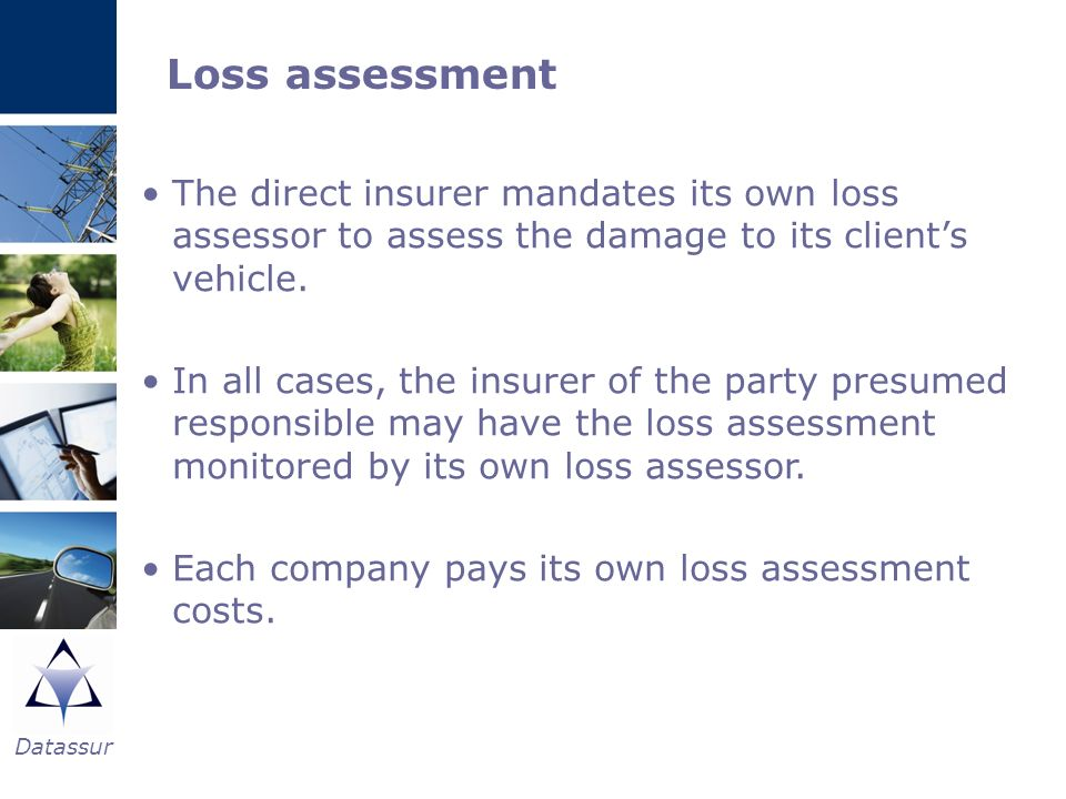 Loss assessmentThe direct insurer mandates its own loss assessor to assess the damage to its client's vehicle.