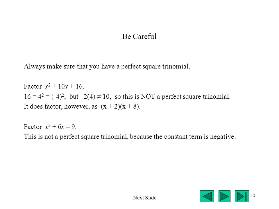 Be Careful Always make sure that you have a perfect square trinomial.