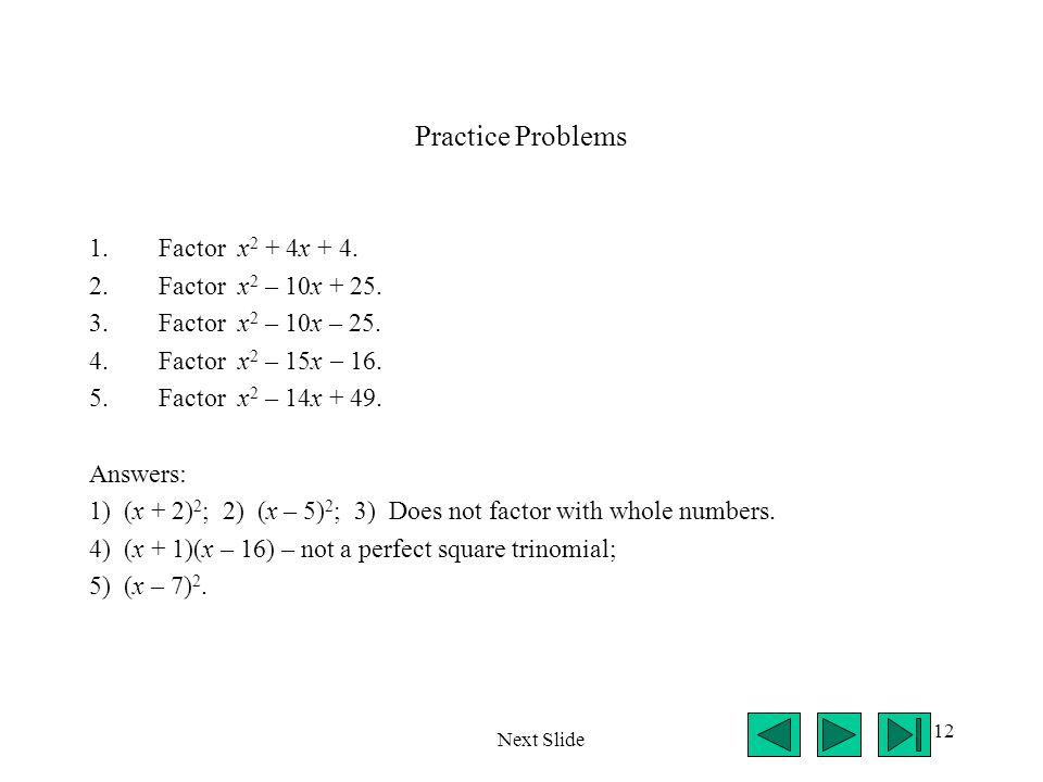 Practice Problems Factor x2 + 4x + 4. Factor x2 – 10x + 25.