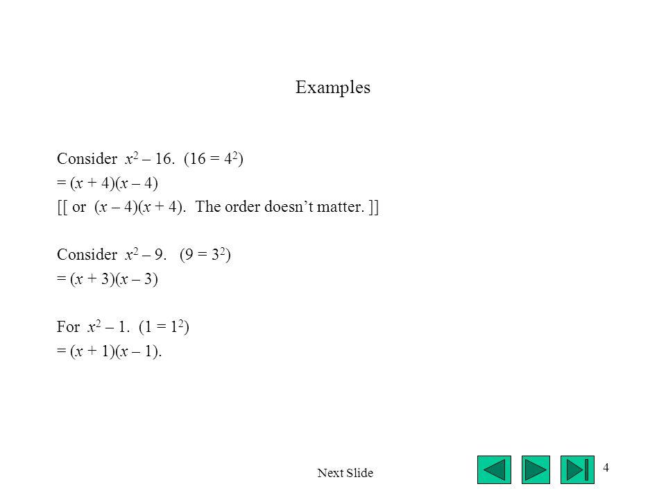 Examples Consider x2 – 16. (16 = 42) = (x + 4)(x – 4)