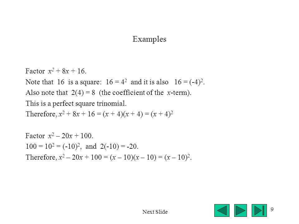 Examples Factor x2 + 8x + 16. Note that 16 is a square: 16 = 42 and it is also 16 = (-4)2.
