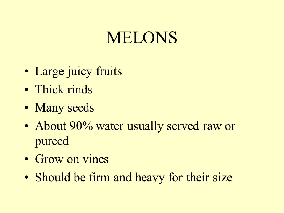 MELONS Large juicy fruits Thick rinds Many seeds
