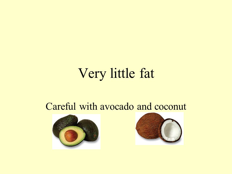 Careful with avocado and coconut