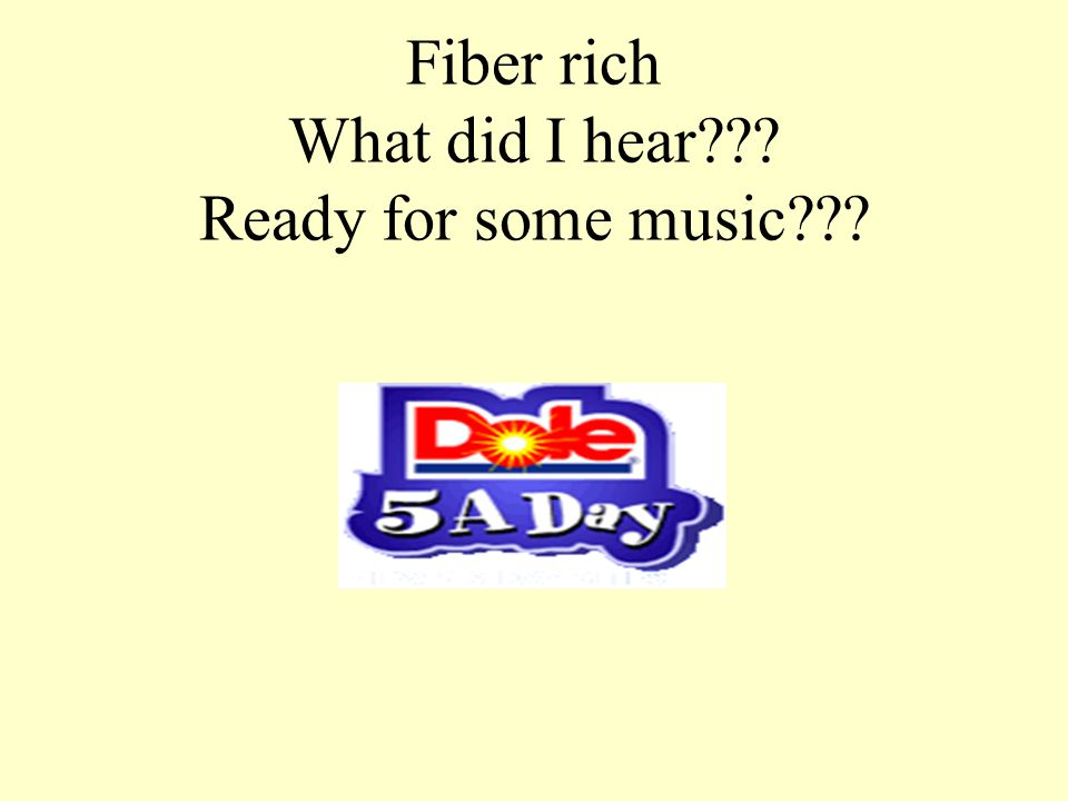 Fiber rich What did I hear Ready for some music