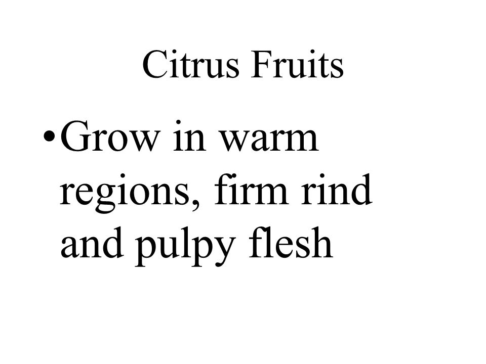 Grow in warm regions, firm rind and pulpy flesh