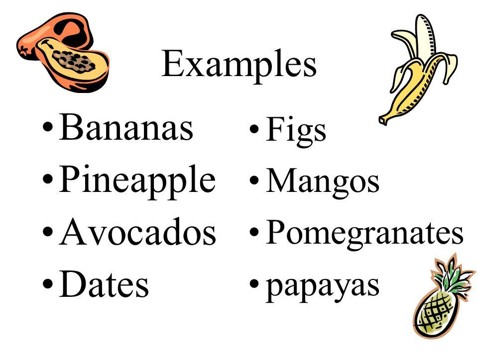 Examples Bananas Pineapple Avocados Dates Figs Mangos Pomegranates