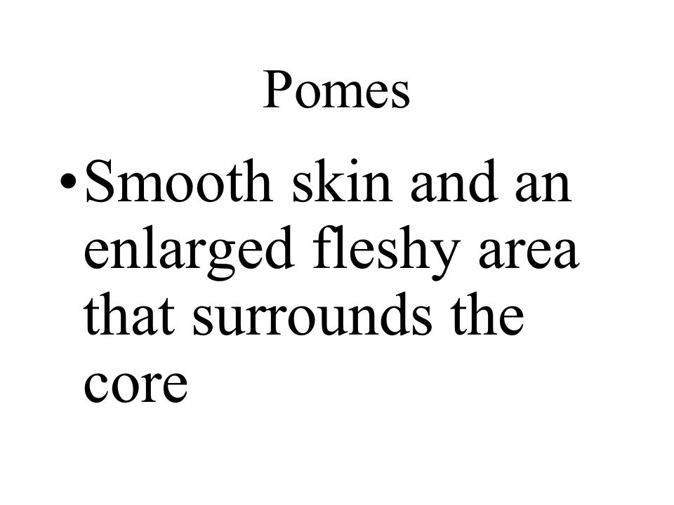 Smooth skin and an enlarged fleshy area that surrounds the core