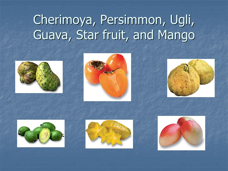 Cherimoya, Persimmon, Ugli, Guava, Star fruit, and Mango