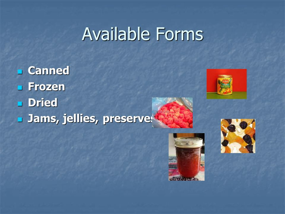 Available Forms Canned Frozen Dried Jams, jellies, preserves