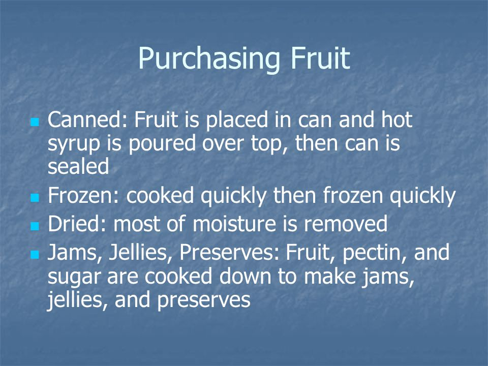 Purchasing Fruit Canned: Fruit is placed in can and hot syrup is poured over top, then can is sealed.
