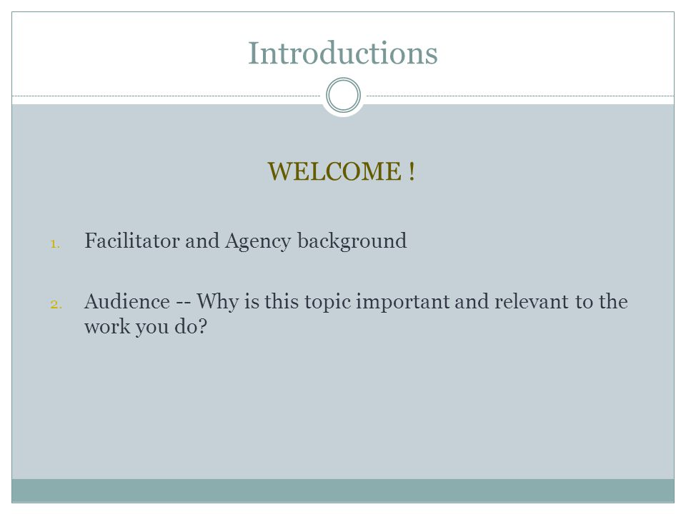 Introductions WELCOME ! Facilitator and Agency background