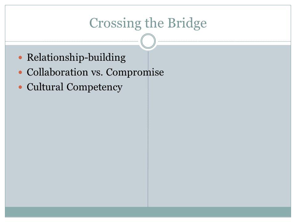 Crossing the Bridge Relationship-building Collaboration vs. Compromise