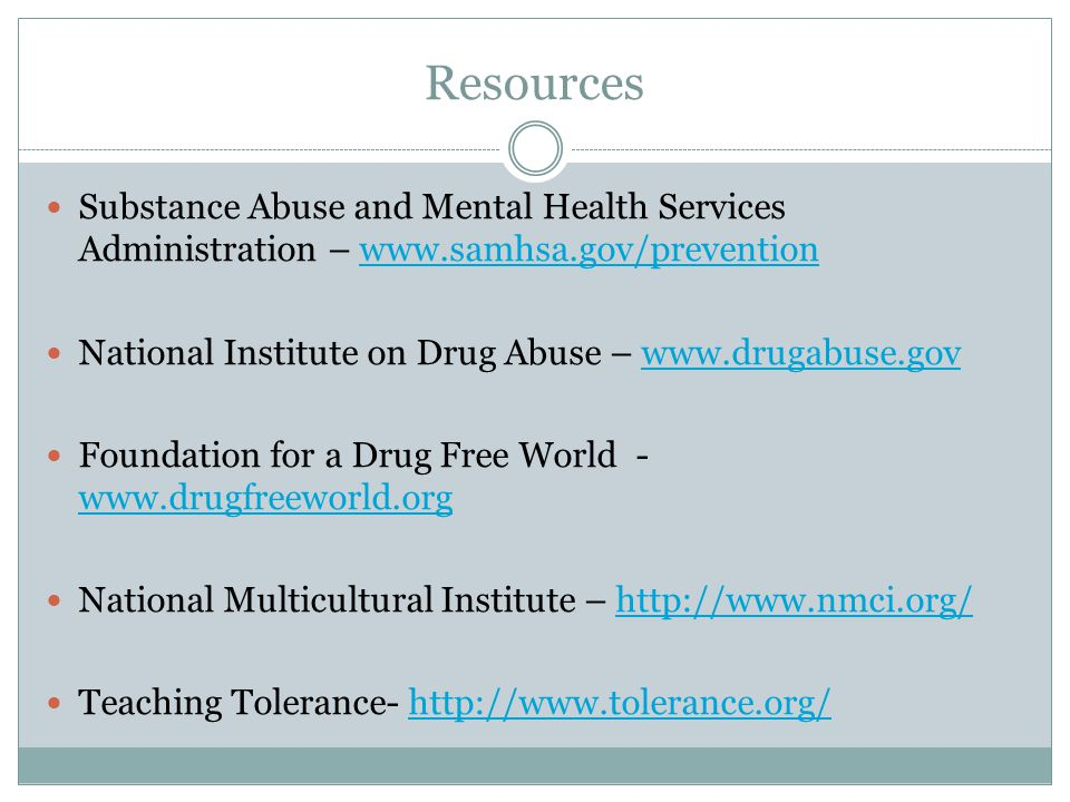 Resources Substance Abuse and Mental Health Services Administration – www.samhsa.gov/prevention.