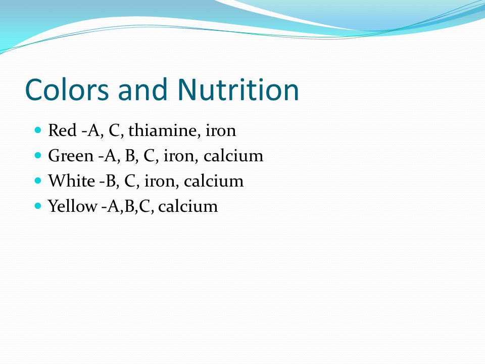 Colors and Nutrition Red -A, C, thiamine, iron