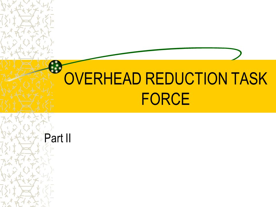 OVERHEAD REDUCTION TASK FORCE