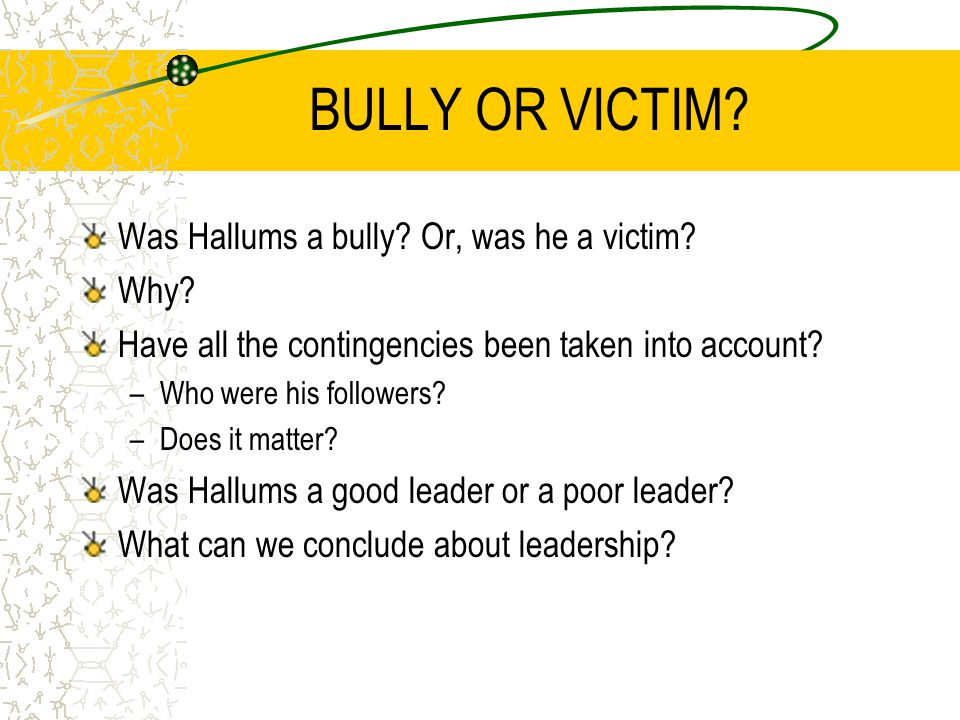BULLY OR VICTIM Was Hallums a bully Or, was he a victim Why