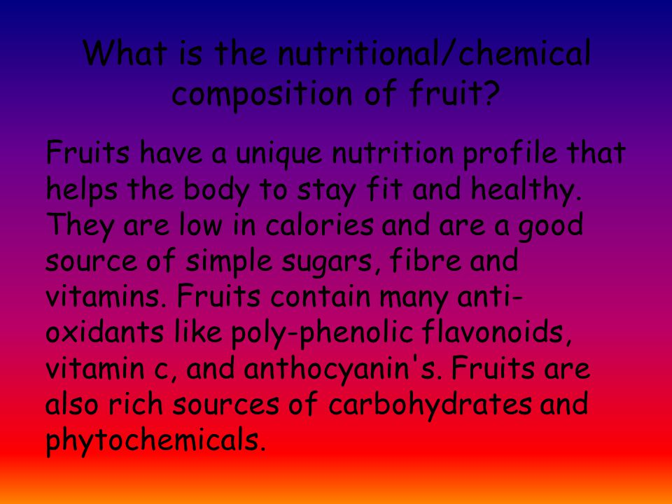 What is the nutritional/chemical composition of fruit