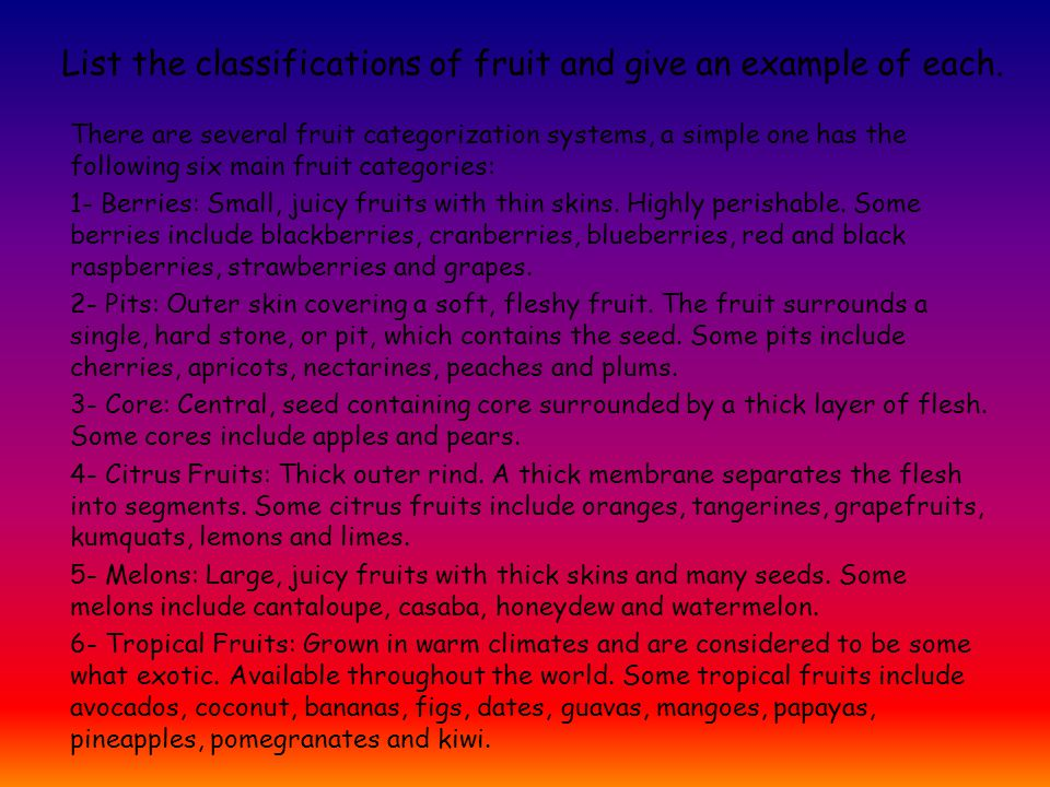 List the classifications of fruit and give an example of each.