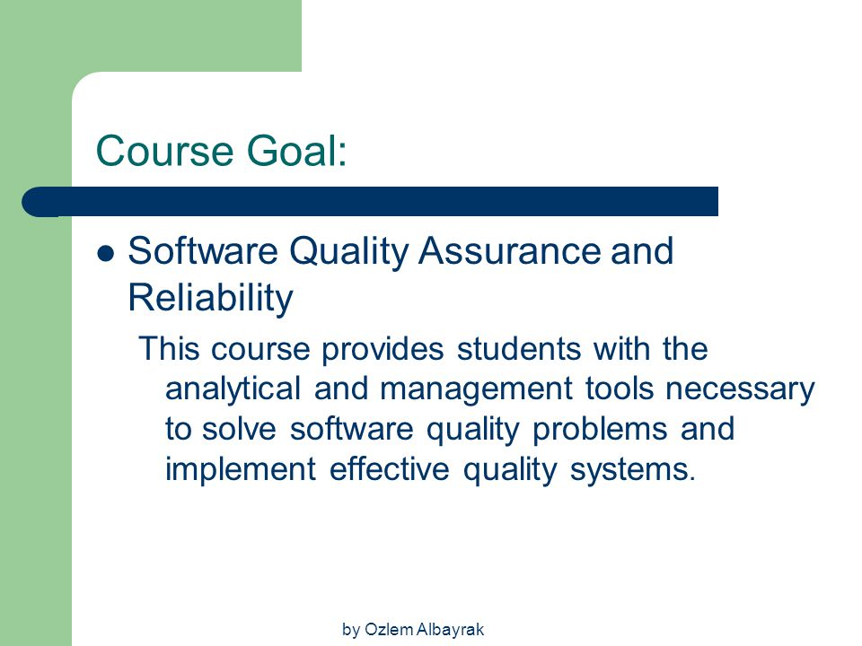 Course Goal: Software Quality Assurance and Reliability