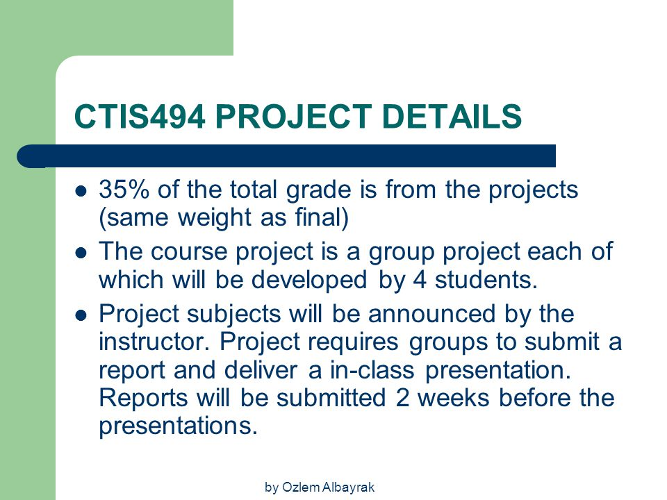 CTIS494 PROJECT DETAILS 35% of the total grade is from the projects (same weight as final)
