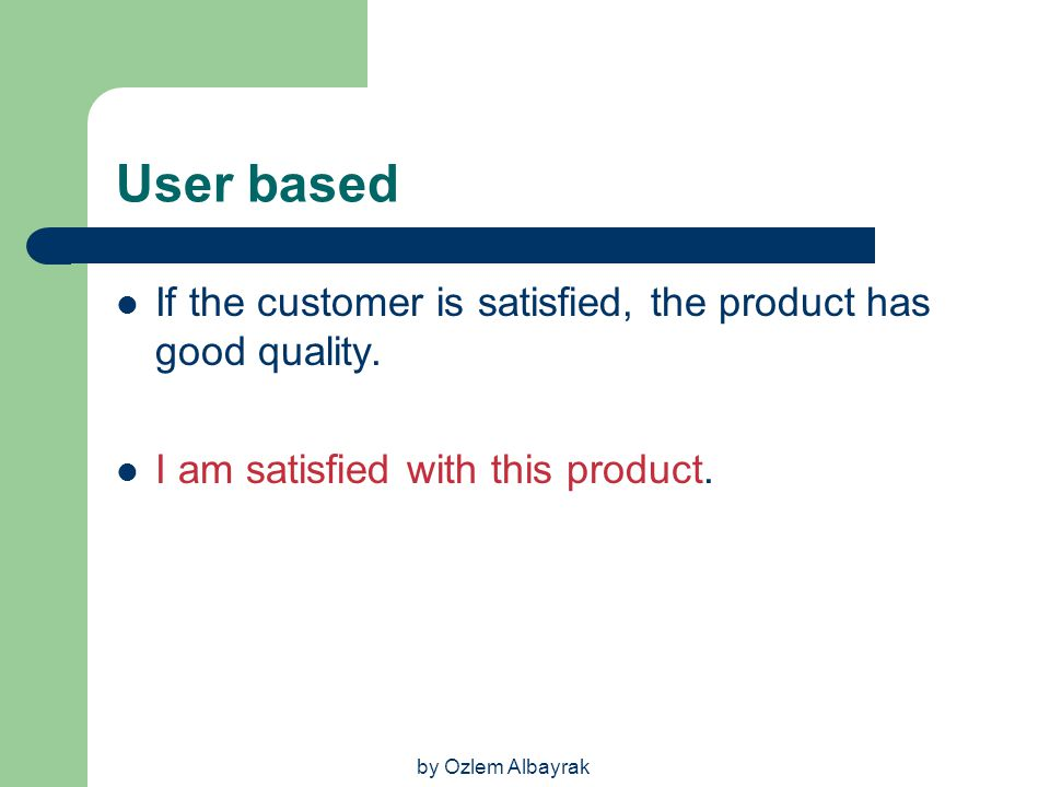 User based If the customer is satisfied, the product has good quality.