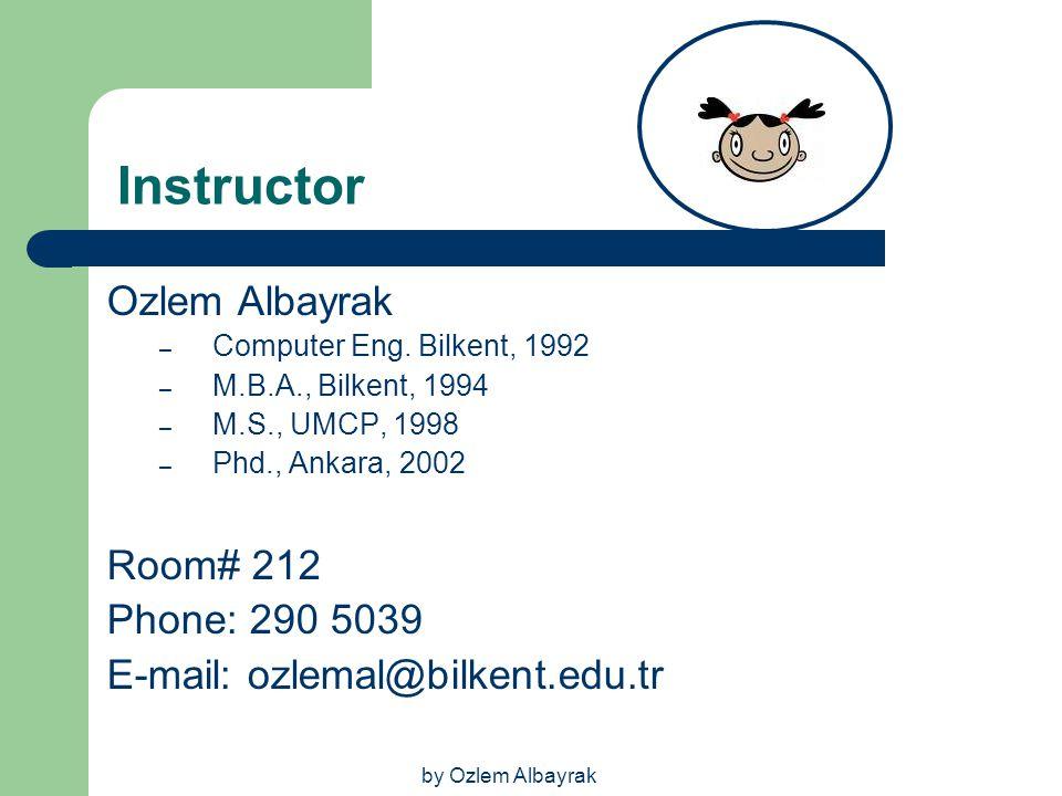 Instructor Ozlem Albayrak Room# 212 Phone: 290 5039