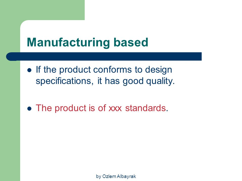 Manufacturing based If the product conforms to design specifications, it has good quality. The product is of xxx standards.