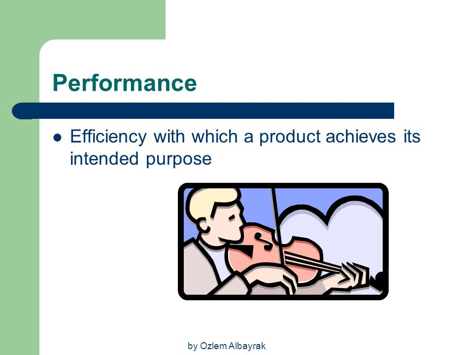 Performance Efficiency with which a product achieves its intended purpose by Ozlem Albayrak