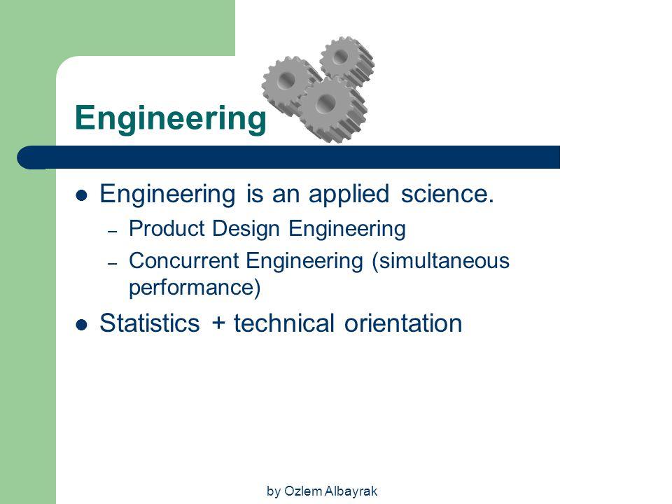 Engineering Engineering is an applied science.