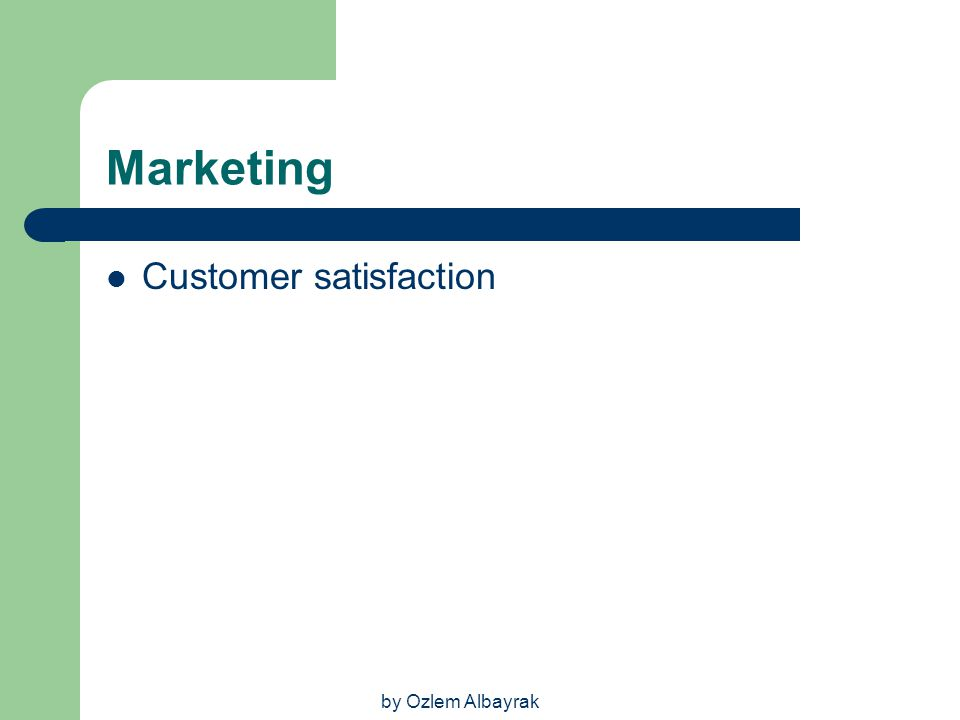 Marketing Customer satisfaction by Ozlem Albayrak