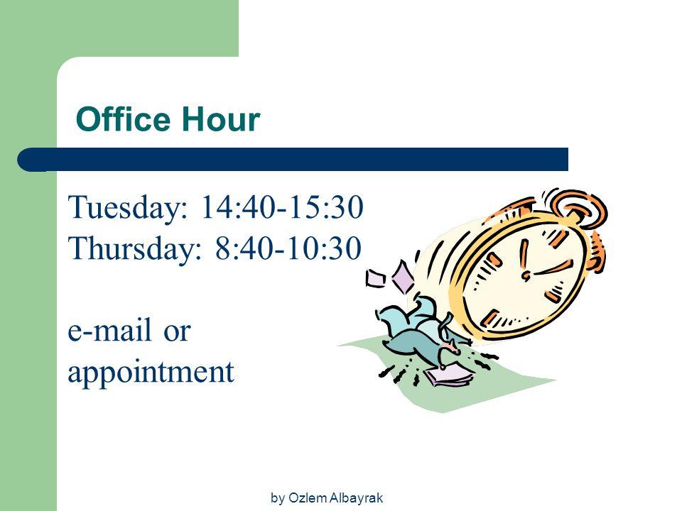 Office Hour Tuesday: 14:40-15:30 Thursday: 8:40-10:30 e-mail or