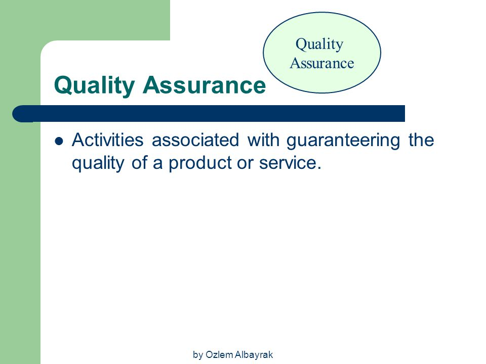 Quality Assurance. Quality Assurance. Activities associated with guaranteering the quality of a product or service.
