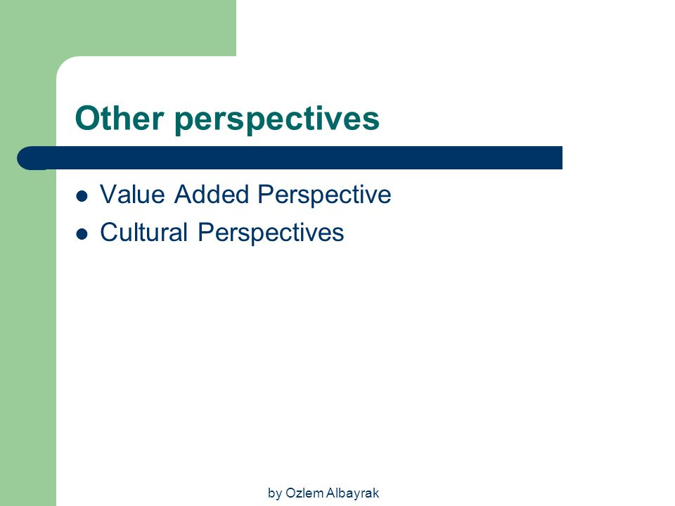 Other perspectives Value Added Perspective Cultural Perspectives